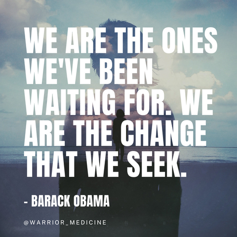warrior medicine inspirational quote barack obama We are the ones we've been waiting for We are the change that we seek clouds and shadow of a person white bold text