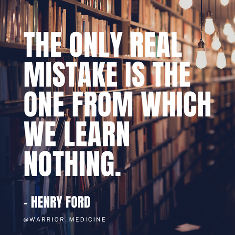 Warrior Medicine quote box Henry Ford The only real mistake is the one from which we learn nothing