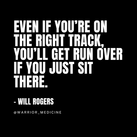 Warrior Medicine quote box will rogers even if on right track you'll get run over if you just sit there