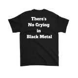 There's No Crying in Black Metal T-shirt
