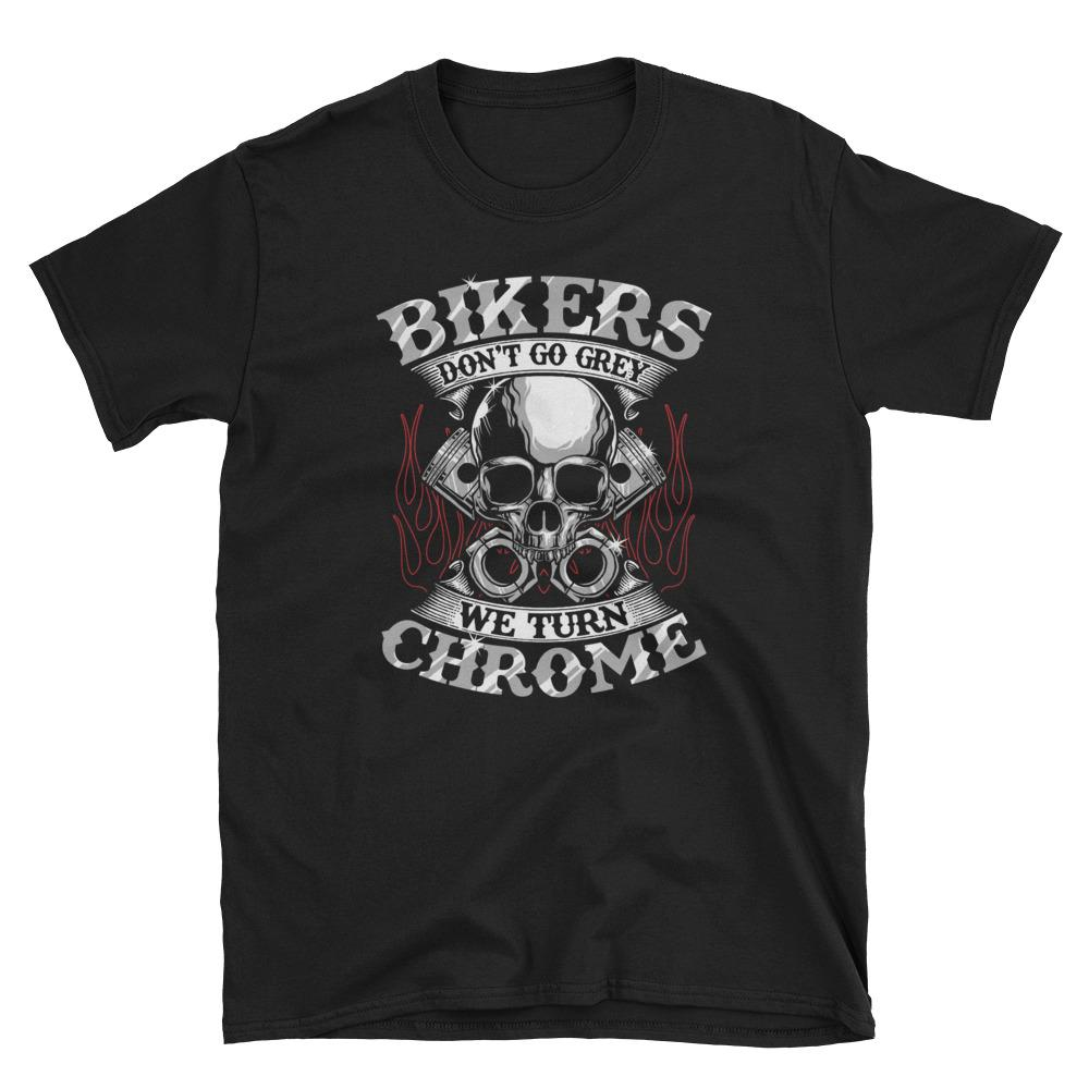 Bikers Don't Go Grey We Turn Chrome T-Shirt