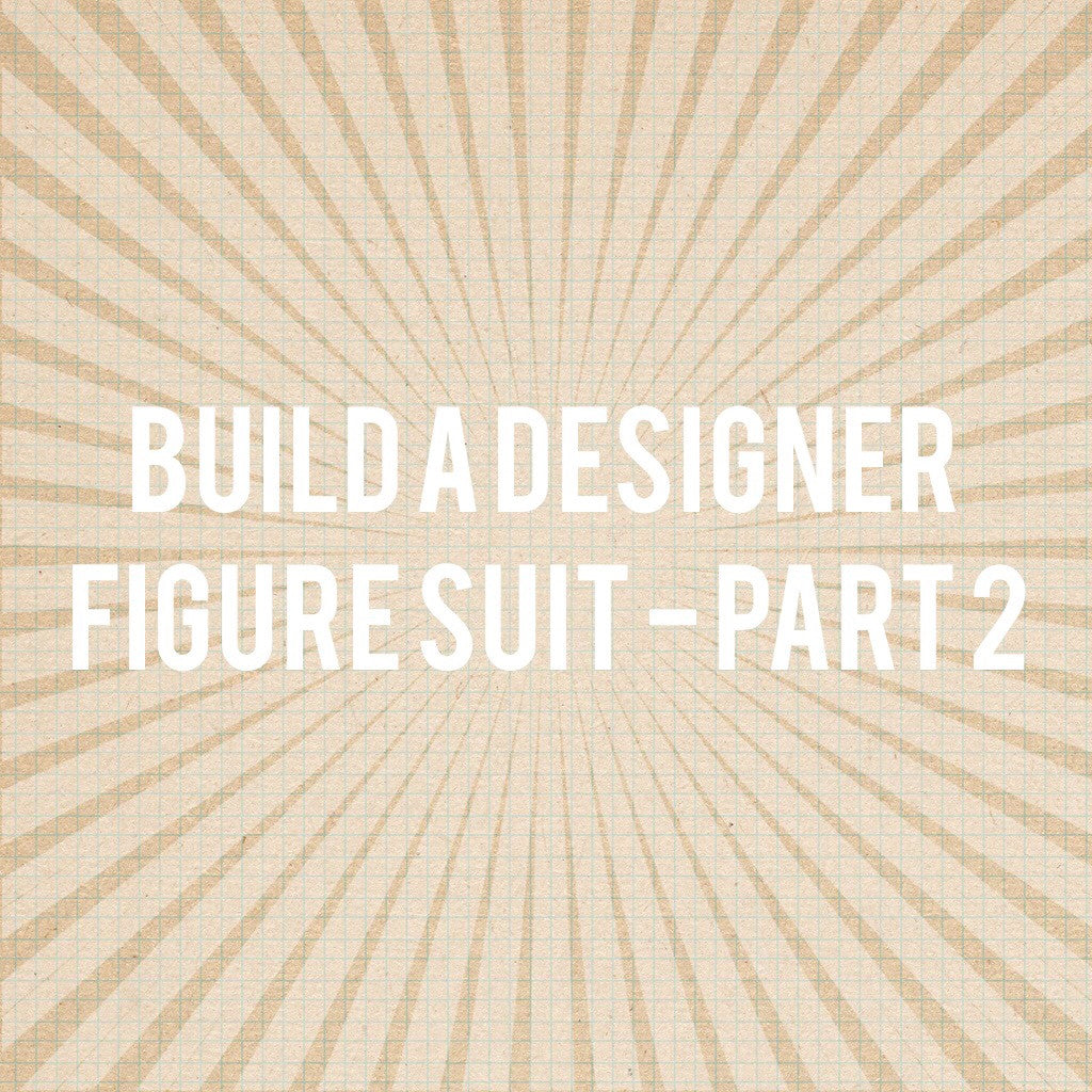 Build A Designer Figure Suit - PART 2