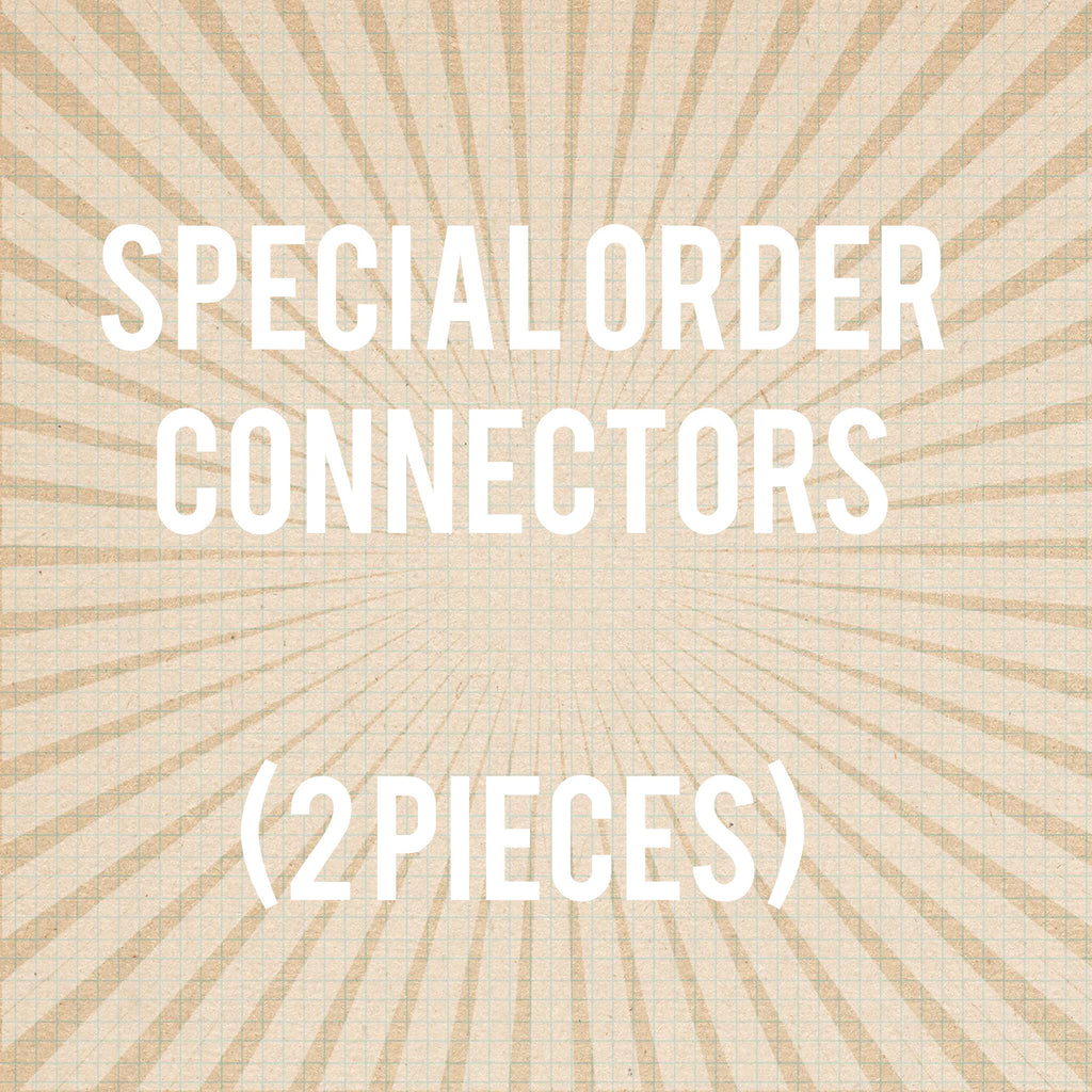 Special Order connectors ($30 per set of 2)