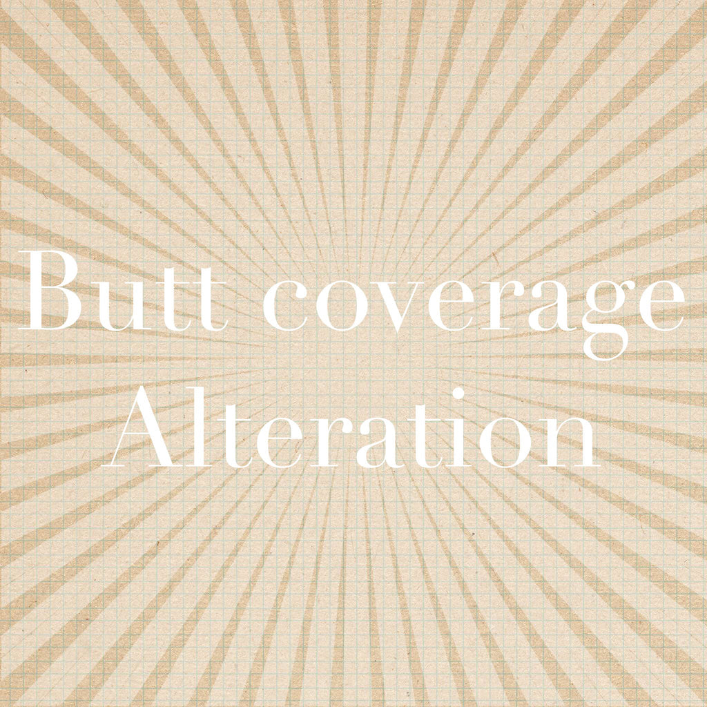 Butt Coverage Alteration fee ($65-$125)
