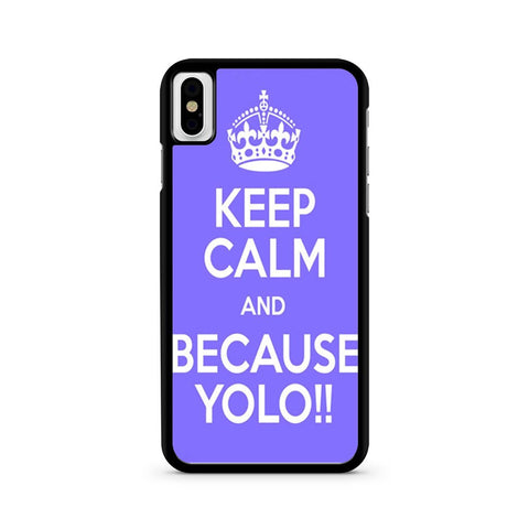Keep Calm And Because Yolo Blue iPhone X case
