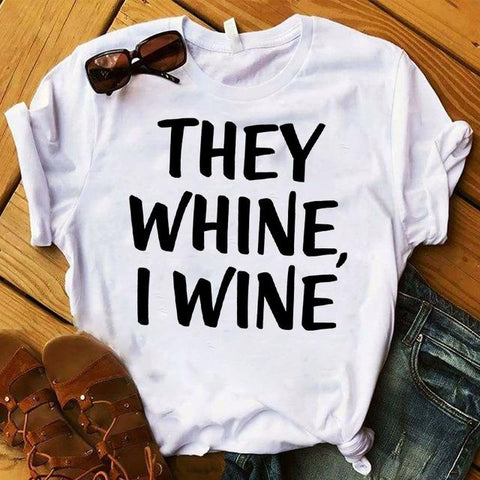 'They Whine, I Wine' T-Shirt - Wine Is Life Store