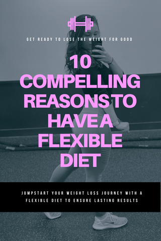 10 compelling reasons to have a flexible diet