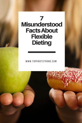 7 misunderstood facts about flexible dieting to lose weight