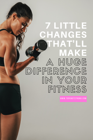 7 Little Changes That'll Make a Huge Difference in Your Fitness