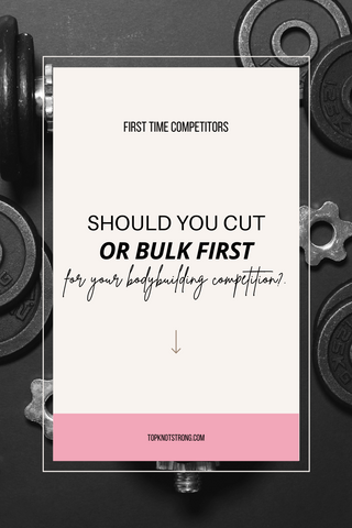 should you cut or bulk first when it comes to your first bodybuilding bikini competition