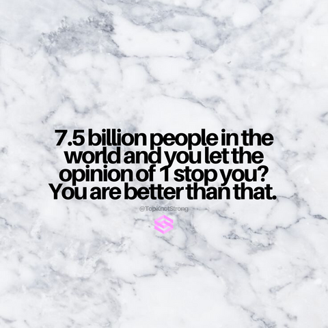 7.5 billion people and you let one opinion