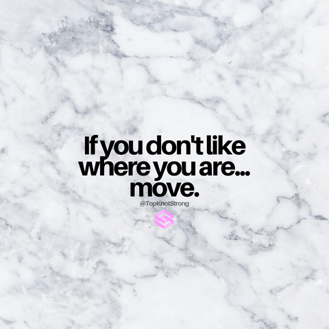 If you don't like where you are, move.