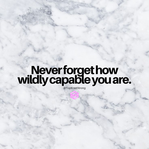 Never forget how capable you are
