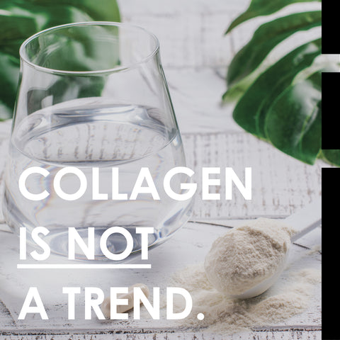 collagen is not a trend