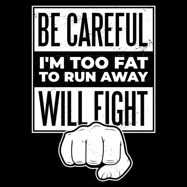 Be Careful, I'm Too Fat - FunnyTeesLOL