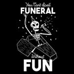 Can't Spell Funeral Without Fun - FunnyTeesLOL