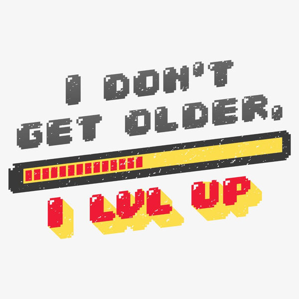 I Don't Get Older, I LVL Up - FunnyTeesLOL