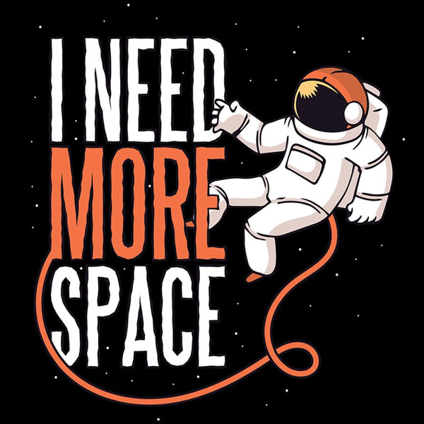 I Need More Space - FunnyTeesLOL