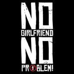 No Girlfriend, No Problem! - FunnyTeesLOL