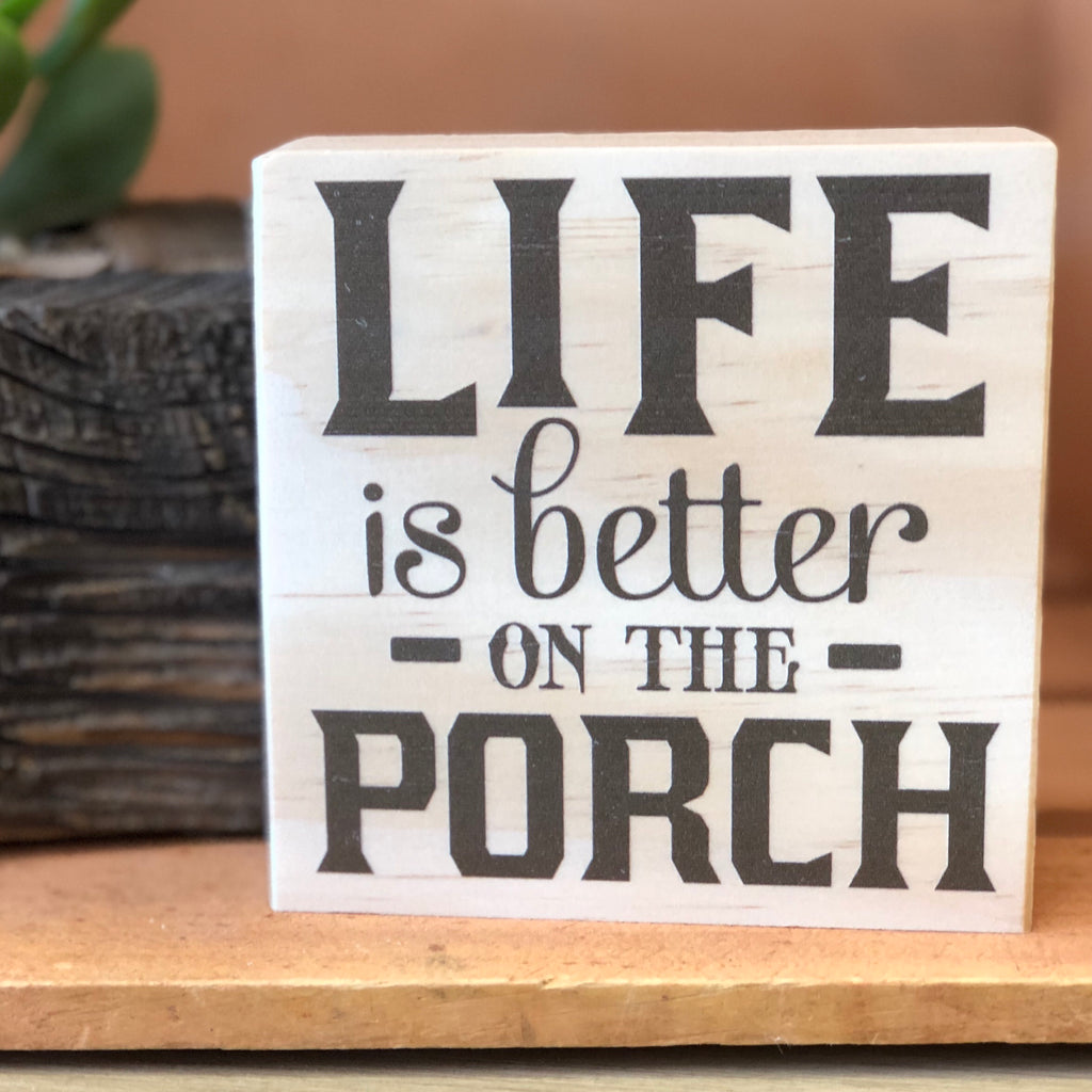 Life is Better on the Porch Shelf Sign