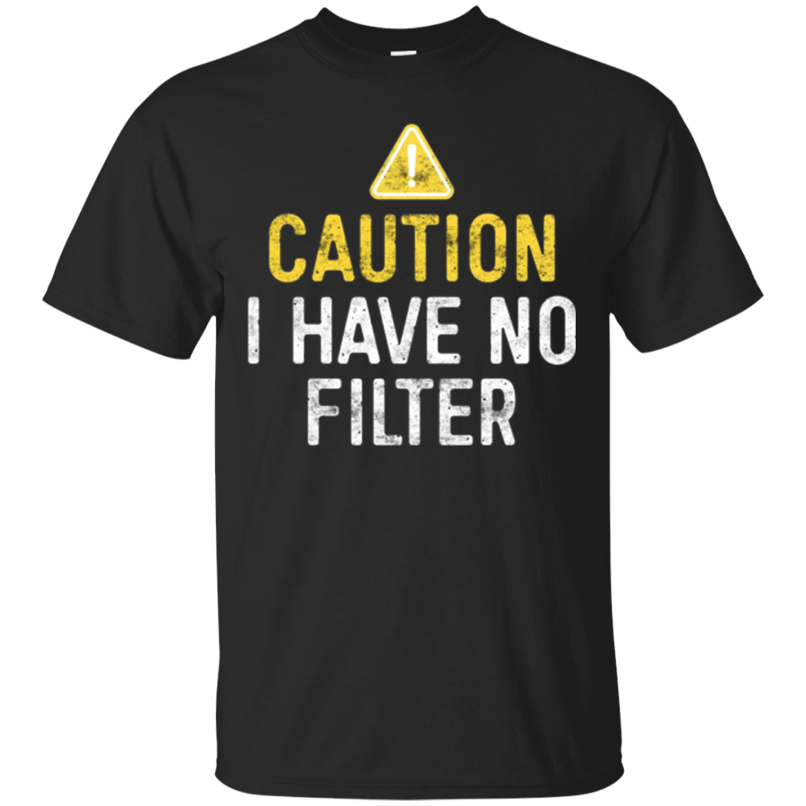 Caution I Have No Filter T Shirt Funny Quote Gift Shirt
