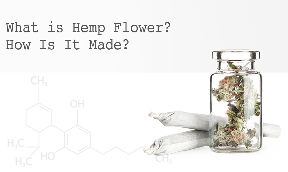 What is Hemp Flower? How Is It Made?