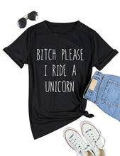 Bitch Please I Ride a Unicorn Fashion Letters Street T-shirt