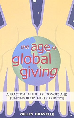 The Age of Global Giving: A Practical Guide for Donors and Funding Recipients of Our Time