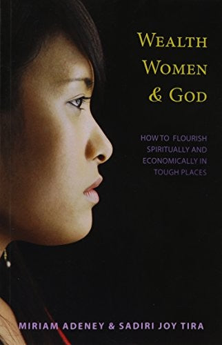 Wealth, Women and God: How to Flourish Spiritually and Economically in Tough Places
