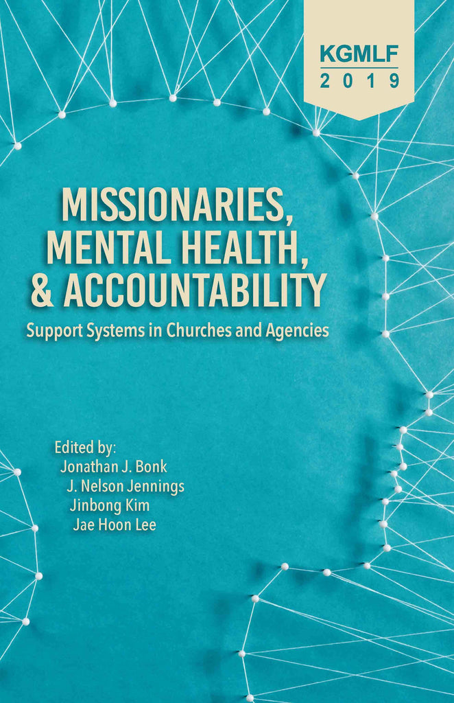 Cover of Missionaries, Mental Health, and Accountabilityby Jonathan J. Bonk, J. Nelson Jennings, Jinbong Kim, Jae Hoon Lee (editors) at MissionBooks.org