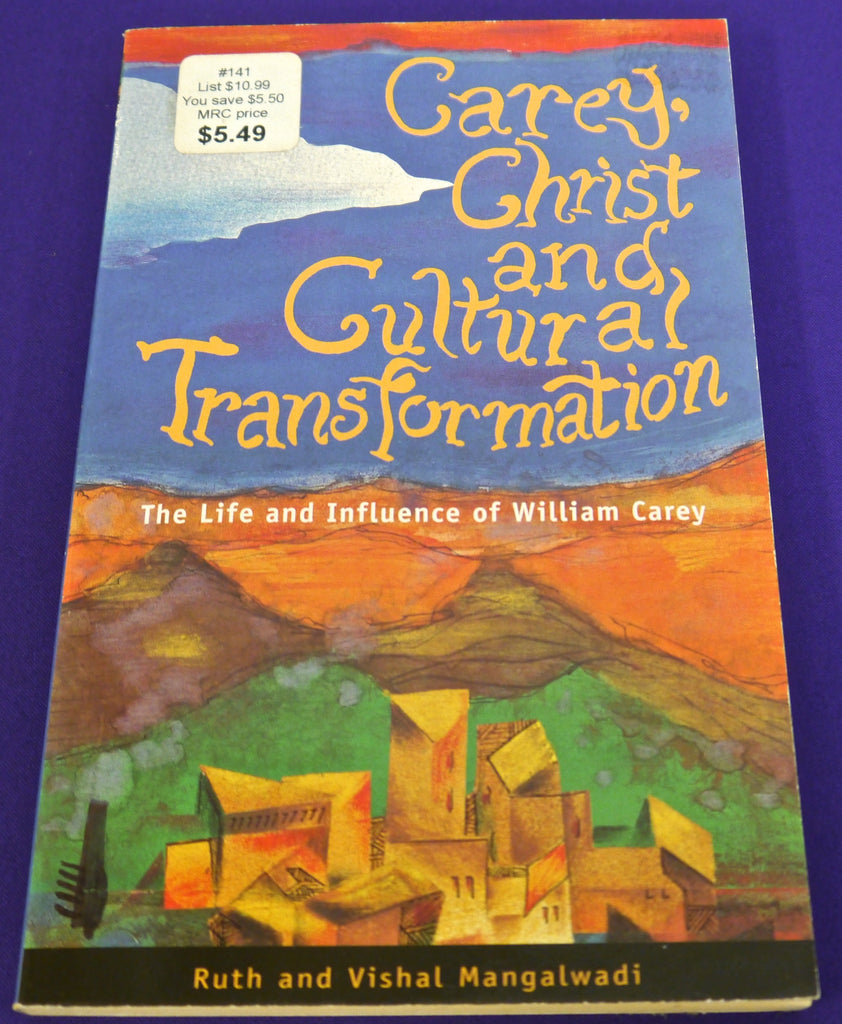 Carey, Christ and Cultural Transformation: The Life and Influence of William Carey