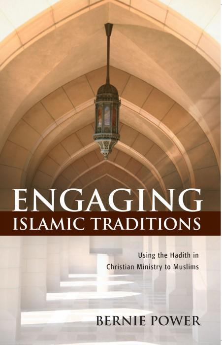 Engaging Islamic Traditions: Using the Hadith in Christian Ministry to Muslims