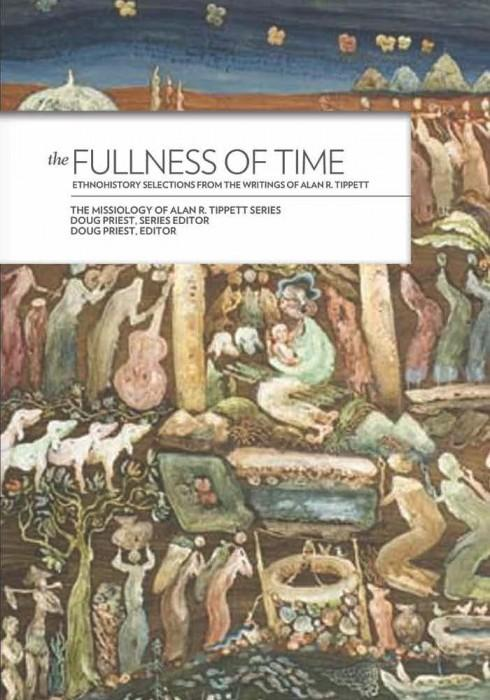 "Cover of the book ""Fullness of Time: Ethnohistory Selections from the Writings of Alan R. Tippett"" at MissionBooks.org"