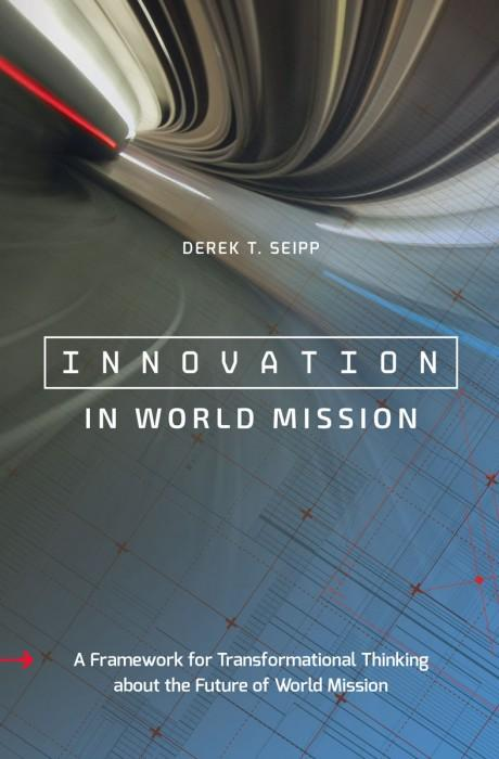 "Cover of the book ""Innovation in World Mission: A Framework for Transformational Thinking about the Future of World Mission"" at MissionBooks.org"