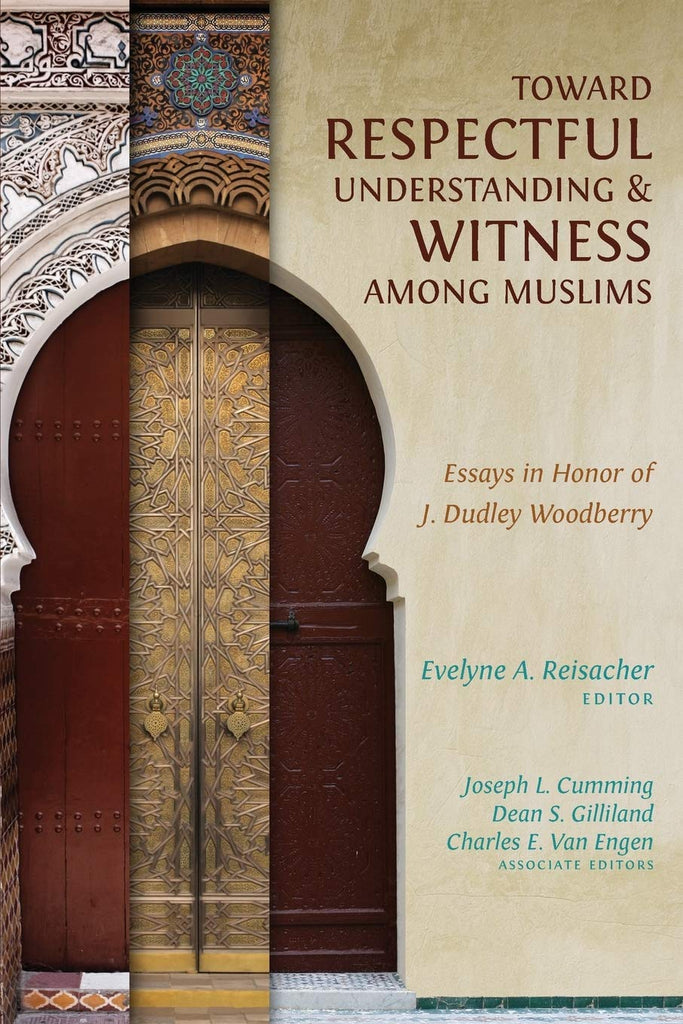 Toward Respectful Understanding and Witness among Muslims: Essays in Honor of J. Dudley Woodberry