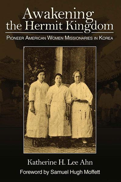 "Cover of the book ""Awakening the Hermit Kingdom: Pioneer American Women Missionaries in Korea"" at MissionBooks.org"