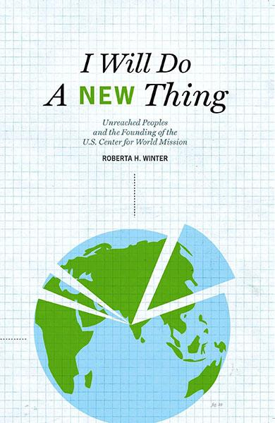 "Cover of the book ""I Will Do A New Thing (2011 Edition): Unreached Peoples and the Founding of the U.S. Center for World Mission."" at MissionBooks.org"