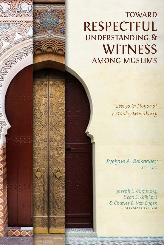 "Cover of the book ""Toward Respectful Understanding and Witness Among Muslims: Essays in Honor of J. Dudley Woodberry"" at MissionBooks.org"