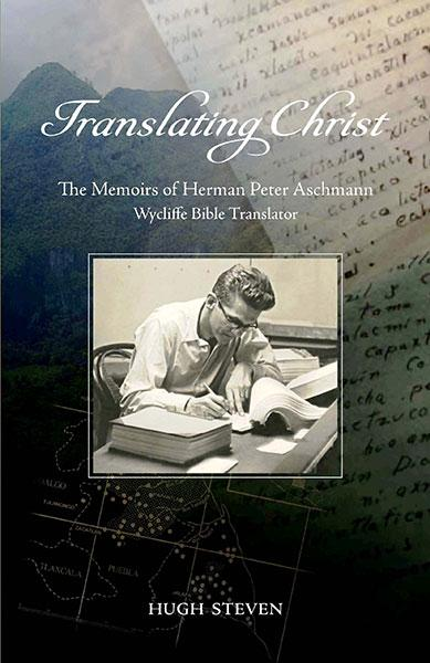 "Cover of the book ""Translating Christ: The Memoirs of Herman Peter Aschmann, Wycliffe Bible Translator"" at MissionBooks.org"