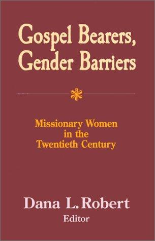 Gospel Bearers, Gender Barriers: Missionary Women in the Twentieth Century (American Society of Missiology)
