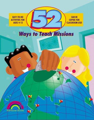 52 Ways to Teach Missions: Easy-to-Do Activities for Ages 4- 12