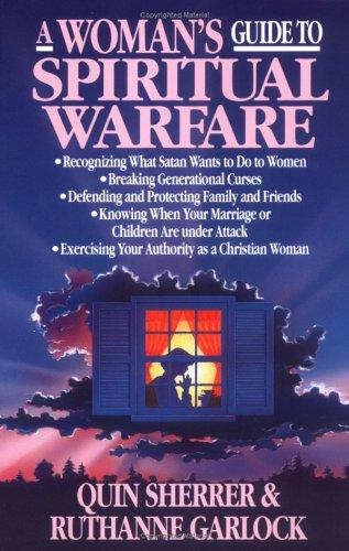 Woman's Guide to Spiritual Warfare: Protect Your Home, Family and Friends from Spiritual Darkness