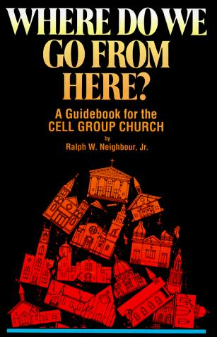 Where Do We Go from Here? : A Guidebook for the Cell Group Church