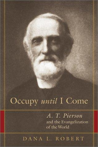 Occupy Until I Come: A. T. Pierson and the Evangelization of the World (Library of Religious Biography)