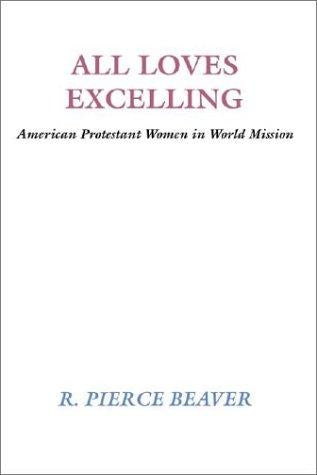 All Loves Excelling : American Protestant Women in World Mission