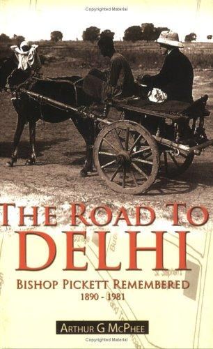 The Road to Delhi: Bishop Pickett Remembered, 1890-1981