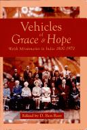 Vehicles of Grace and Hope: Welsh Missionaries in India 1800-1970