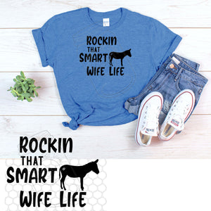 """Rockin That Smart A$$ Wife Life""- Screen Print RTS"