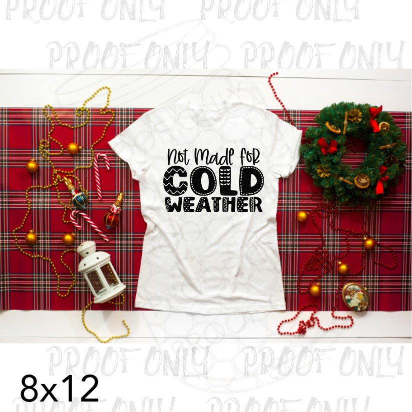 Not Made for Cold Weather- Screen Print | RTS