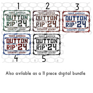 """Dutton Rip '24 Make America Country Again""  Yellowstone Inspired- Full Color Ready To Press Transfers"